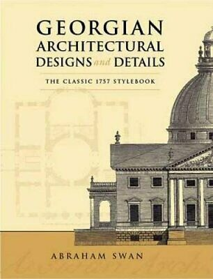 NEW - Georgian Architectural Designs and Details: The Classic 1757 Stylebook