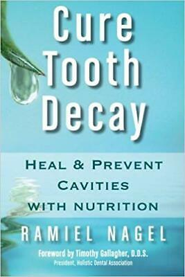 Cure Tooth Decay: Heal and Prevent Cavities... By Ramiel Nagel (E-BooK,PDF,2010)