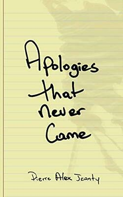 Apologies That Never Came by Jeanty, Pierre Alex