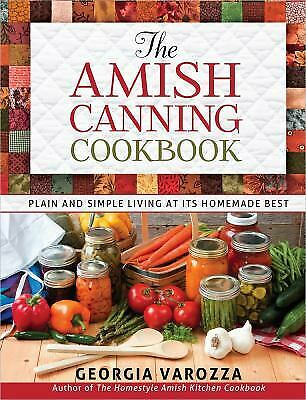 The Amish Canning Cookbook : Plain and Simple Living at Its Homemade Best