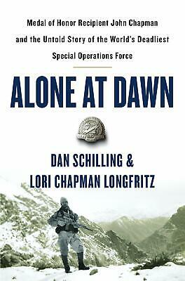 Alone at Dawn Medal of Honor Recipient John Chapman Hardcover by Dan Schilling