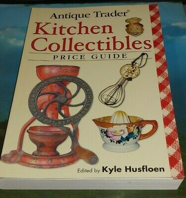 Antique Trader Kitchen Collectibles Price Guide 2007