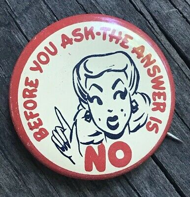 "Vtg 40s BEFORE YOU ASK ANSWER IS NO Rockabilly PINUP GIRL 1.375"" HUMOR Button"