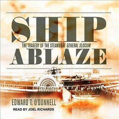 Ship Ablaze: The Tragedy of the Steamboat General Slocum by O'Donnell, Edward T.
