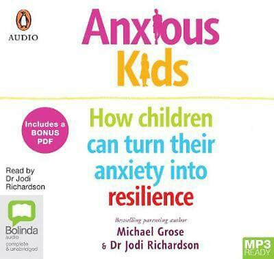 Anxious Kids: How children can turn their anxiety into resilience by Michael Gro