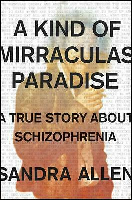 A Kind of Mirraculas Paradise: A True Story about Schizophrenia by Sandy Allen (