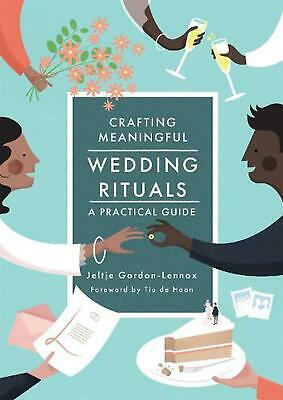 Crafting Meaningful Wedding Rituals: A Practical Guide by Jeltje Gordon-lennox P