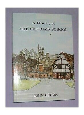 History of the Pilgrims' School: And Earlier Winchest... by Crook, John Hardback