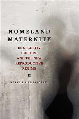 Homeland Maternity: US Security Culture and the New Reproductive Regime by Natal
