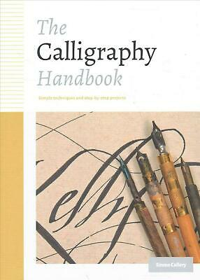 The Calligraphy Handbook: Simple Techniques and Step-By-Step Projects by Emma Ca