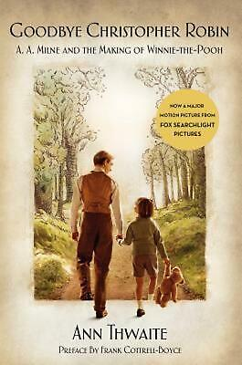 Goodbye Christopher Robin: A. A. Milne and the Making of Winnie-The-Pooh by Ann