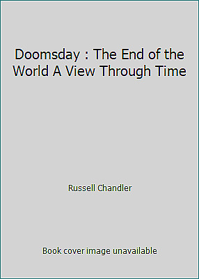 Doomsday : The End of the World A View Through Time  (ExLib) by Russell Chandler