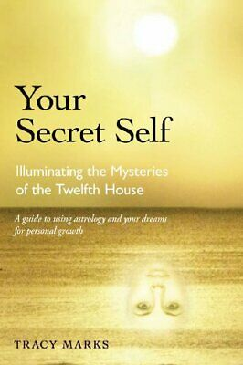 Your Secret Self: Illuminating the Mysteries of the Twelfth H New Paperback Book