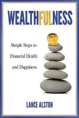 Wealthfulness: Simple Steps to Financial Health and Happiness by Lance Alston (E