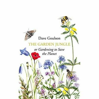 The Garden Jungle: or Gardening to Save the Planet - Hardback NEW Goulson, Dave