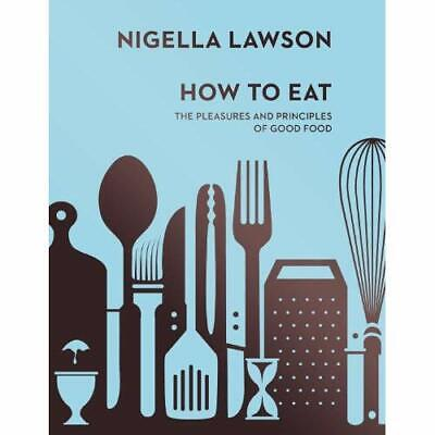 How To Eat: The Pleasures and Principles of Good Food ( - Hardcover NEW Nigella