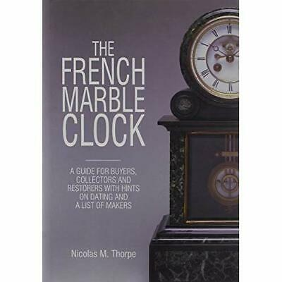 The French Marble Clock: A Guide for Buyers, Collectors - Hardcover NEW Thorpe,