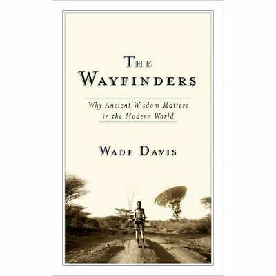 The Wayfinders: Why Ancient Wisdom Matters in the Moder - Paperback NEW Davis, W