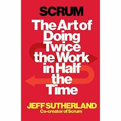 Scrum: The Art of Doing Twice the Work in Half the Time - Paperback NEW Jeff Sut