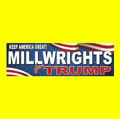 """MILLWRIGHTS FOR TRUMP"" Pro Donald Trump BUMPER STICKER decal MAGA 2020 '20 new"