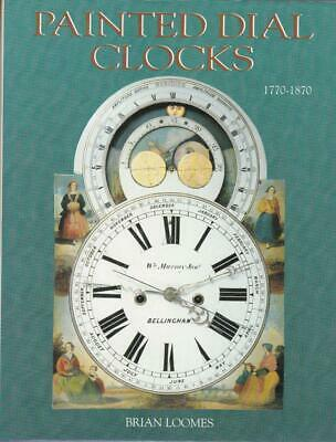 PAINTED DIAL CLOCKS 1770~1870. Brian Loomes