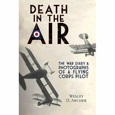 Death in the Air: The War Diary and Photographs of a Fl - Paperback NEW Wesley D