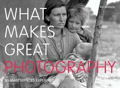 What Makes Great Photography: 80 Masterpieces Explained by Williams, Val Book