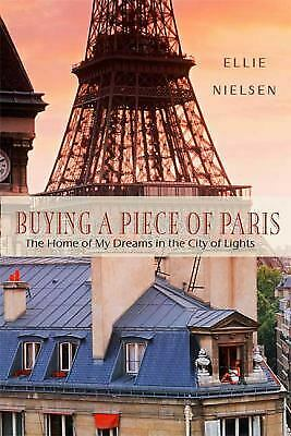 Buying a Piece of Paris : The Home of My Dreams in the City of Lights