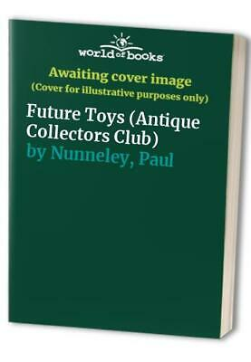 Future Toys (Antique Collectors Club) by Nunneley, Paul Hardback Book The Cheap