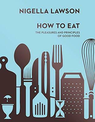 How To Eat: The Pleasures and Principles of Good Food (Nig... by Lawson, Nigella