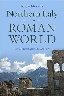 Northern Italy in the Roman World: From the Bronze Age to Late Antiquity by R…