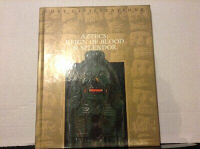Aztecs: Reign of Blood and Splendor (Lost Civilizations) by Time-Life Books
