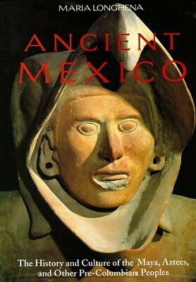 Ancient Mexico: The History and Culture of the Maya, Aztecs and Other Pre-Col…