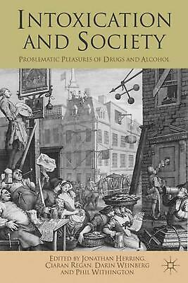 Intoxication and Society: Problematic Pleasures of Drugs and Alcohol by Jonathan