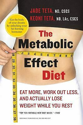 The Metabolic Effect Diet : Eat More, Work Out Less, and Actually Lose Weight...