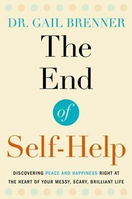 The End of Self-Help : Discovering Peace and Happiness Right at the Heart of...