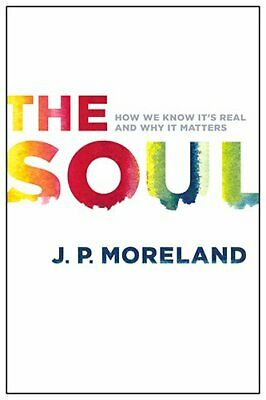 NEW - The Soul: How We Know It's Real and Why It Matters