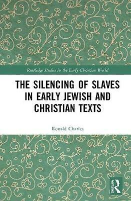 Silencing of Slaves in Early Jewish and Christian Texts by Ronald Charles Hardco