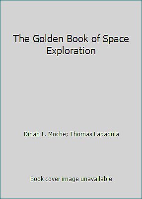 The Golden Book of Space Exploration by Dinah L. Moche; Thomas Lapadula