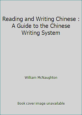 Reading and Writing Chinese : A Guide to the Chinese Writing System