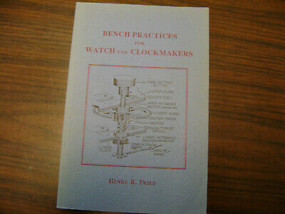 Bench Practices for Watch and Clockmakers Henry b Fried second edition