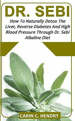 DR. SEBI How to Naturally Detox the Liver Reverse Diabetes Paperback
