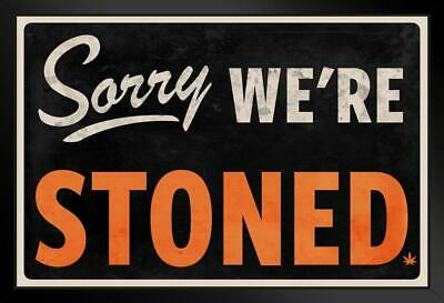 Sorry We Are Stoned Sign Marijuana Weed Pot Funny Framed Poster - 14x20