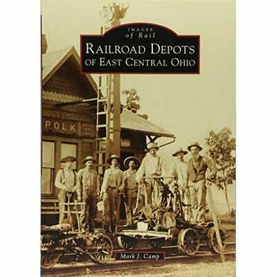 Railroad Depots of East Central Ohio (Images of Rail) - Paperback NEW Camp, Mark