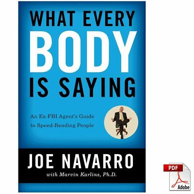What Every Body Is Saying: An Ex-FBI Agent's Guide to Speed-Reading Peo..[P D F]