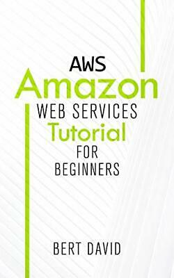 AWS: Amazon Web Services Tutorial for Beginners by David, Bert