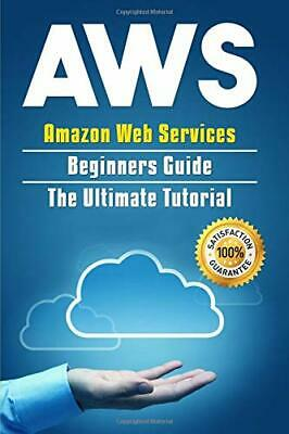 AWS: Amazon Web Services Beginners Guide . The Ultimate Tutorial (AWS Cloud)…