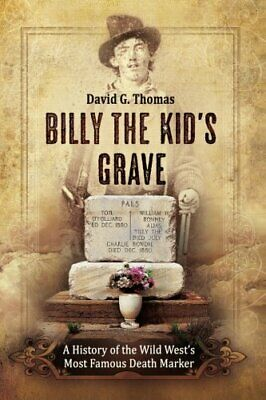 Billy The Kid's Grave: A History of the Wild West's Most Famous Death Marker…