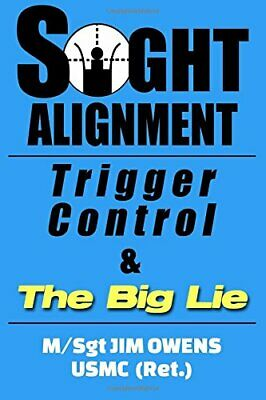 Sight Alignment, Trigger Control & The Big Lie by Owens, Jim