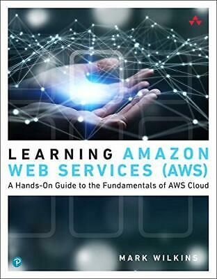 Learning Amazon Web Services (AWS): A Hands-On Guide to the Fundamentals of A…